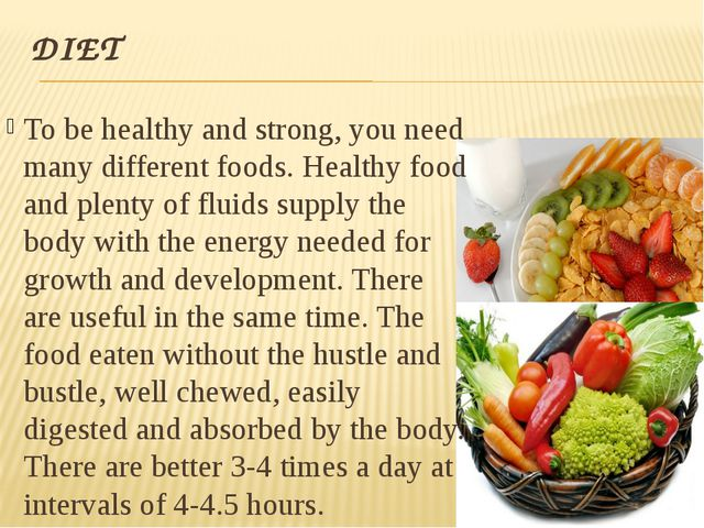DIET To be healthy and strong, you need many different foods. Healthy food an...