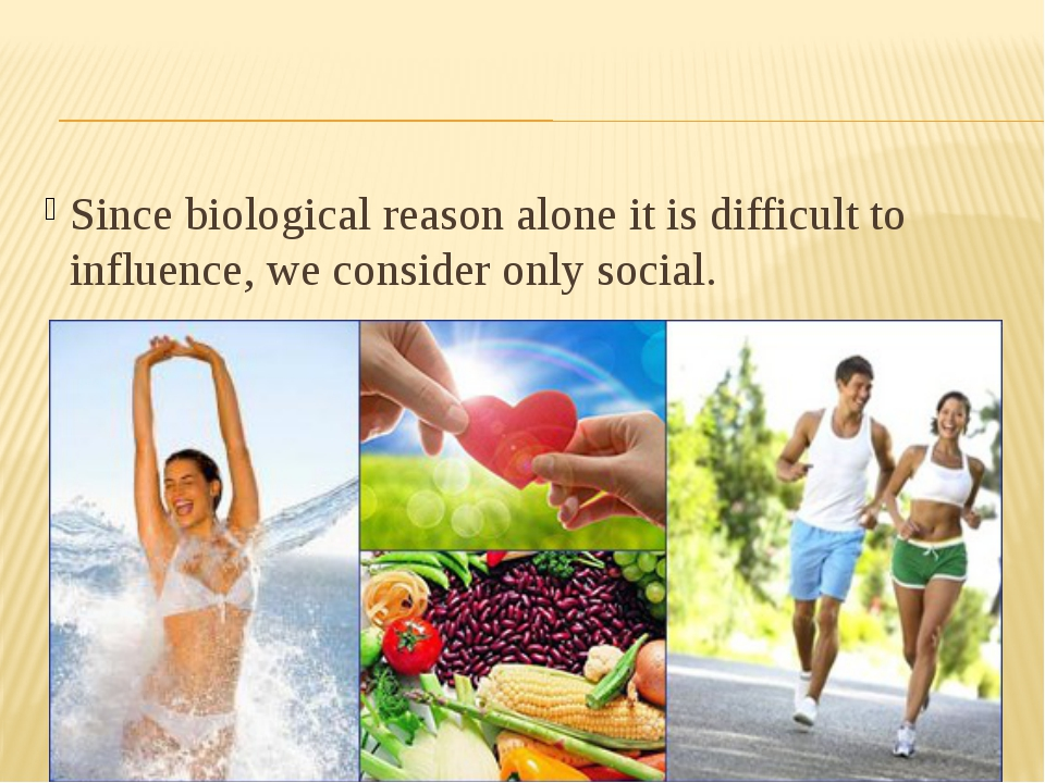 Since biological reason alone it is difficult to influence, we consider only...