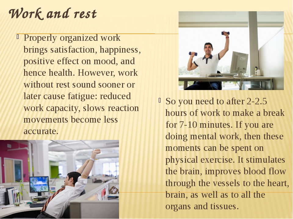 Work and rest Properly organized work brings satisfaction, happiness, positiv...
