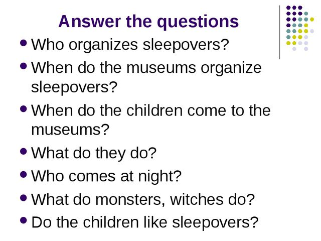 Answer the questions Who organizes sleepovers? When do the museums organize s...