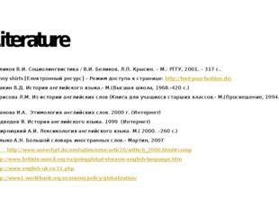 Literature Беликов В.И. Социолингвистика / В.И. Беликов, Л.П. Крысин. – М.: Р