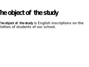 The object of  the study  The object of  the study is English inscriptions on
