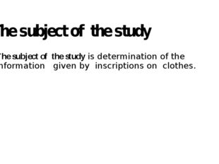 The subject of  the study  The subject of  the study is determination of the
