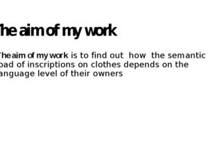 The aim of my work  The aim of my work is to find out how the semantic load o