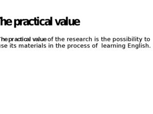 The practical value   The practical value of the research is the possibility