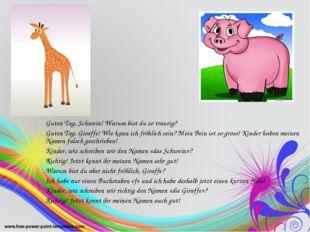 Guten Tag, Schwein! Warum bist du so traurig? Guten Tag, Giraffe! Wie kann ic