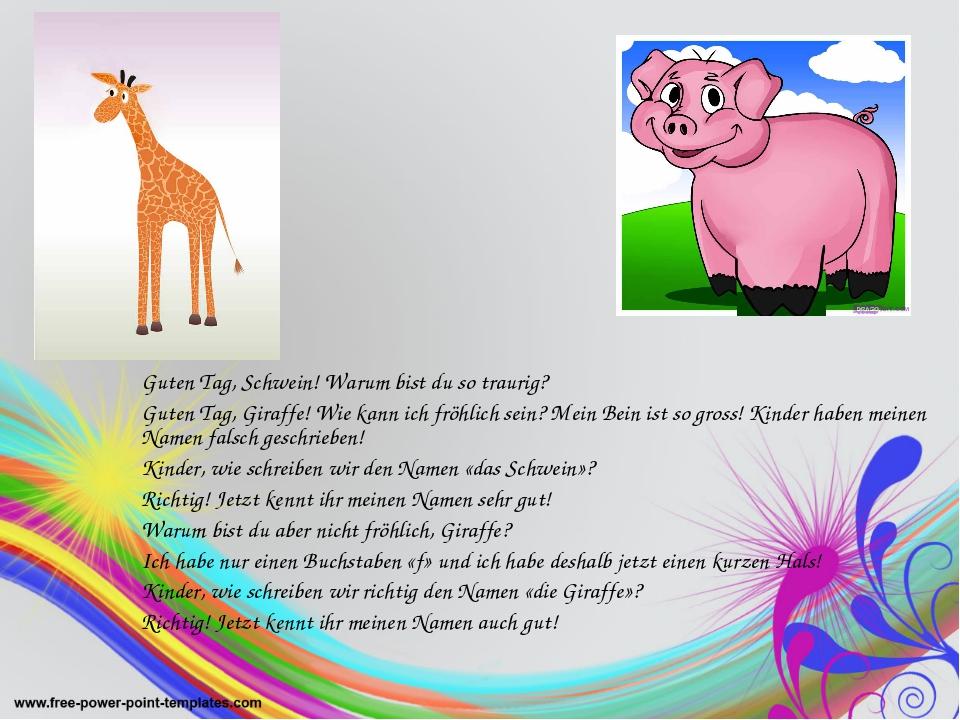 Guten Tag, Schwein! Warum bist du so traurig? Guten Tag, Giraffe! Wie kann ic...