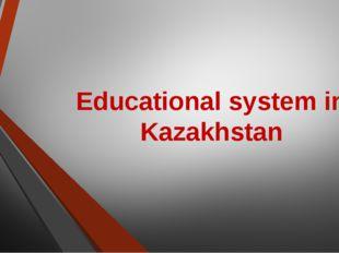 Educational system in Kazakhstan