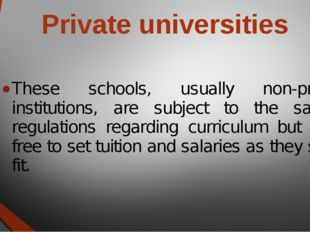 Private universities These schools, usually non-profit institutions, are subj