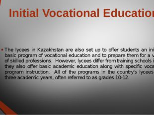Initial Vocational Education The lycees in Kazakhstan are also set up to offe