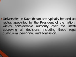 Universities in Kazakhstan are typically headed up by a rector, appointed by