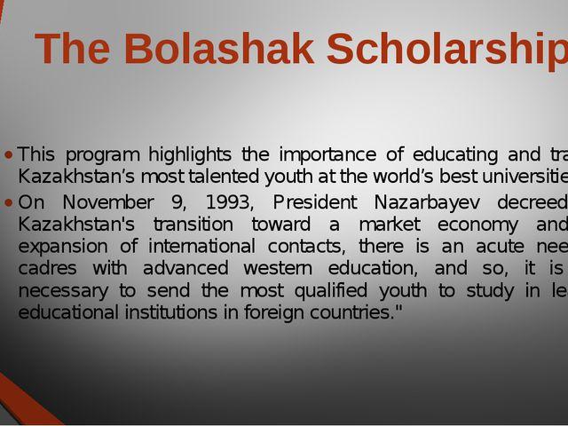 The Bolashak Scholarship This program highlights the importance of educating...