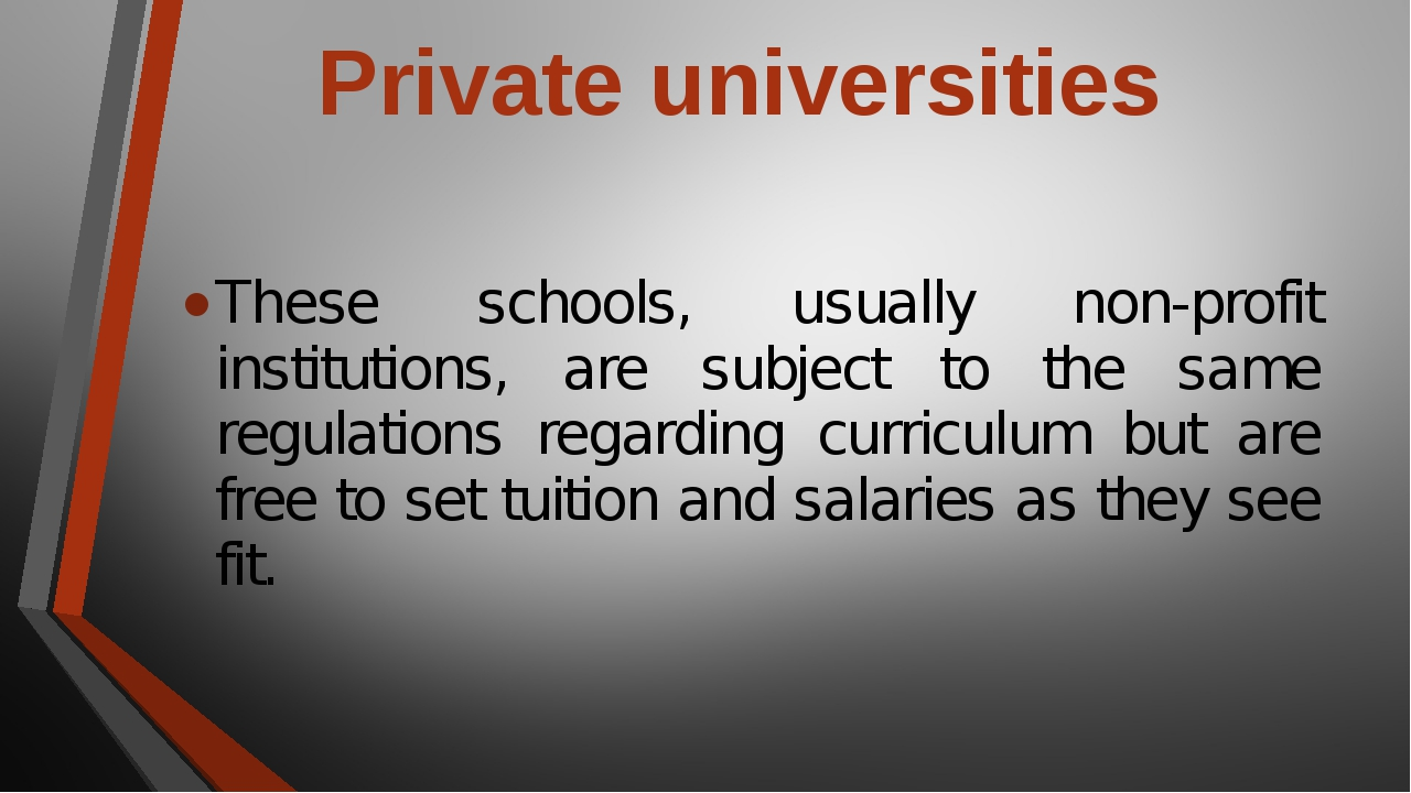 Private universities These schools, usually non-profit institutions, are subj...