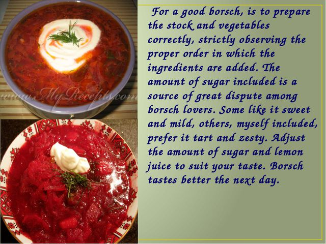 For a good borsch, is to prepare the stock and vegetables correctly, strictl...