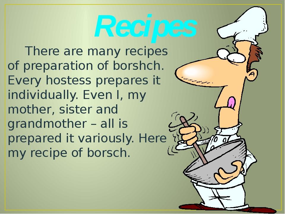 Recipes There are many recipes of preparation of borshch. Every hostess prepa...
