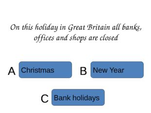 On this holiday in Great Britain all banks, offices and shops are closed C Ba