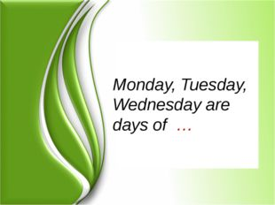 Monday, Tuesday, Wednesday are days of …