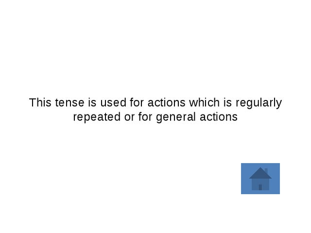 This tense is used for actions which is regularly repeated or for general act...