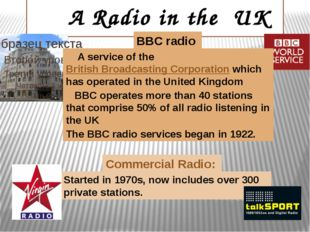A Radio in the UK BBC radio Commercial Radio: A service of the British Broad