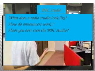BBC studio What does a radio studio look like? How do announcers work ? Have