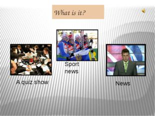 What is it? A quiz show Sport news News