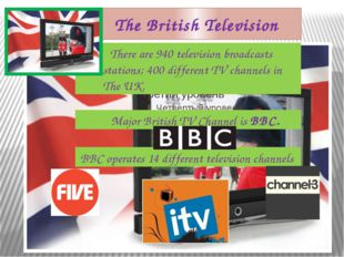 The British Television Major British TV Channel is BBC. There are 940 televis