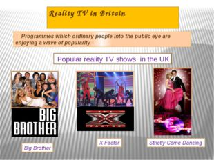 Reality TV in Britain Programmes which ordinary people into the public eye ar