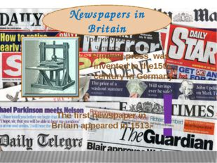 Newspapers in Britain Printing press was invented in the15th century in Germ