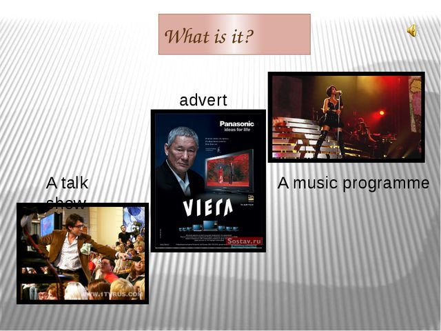 What is it? A talk show advert A music programme