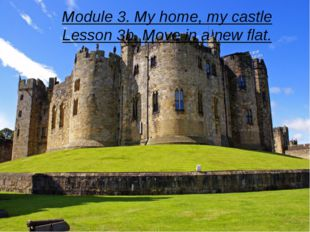 Module 3. My home, my castle Lesson 3b. Move in a new flat.