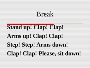 Break Stand up! Clap! Clap! Arms up! Clap! Clap! Step! Step! Arms down! Clap!