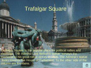 Trafalgar Square Trafalgar Square is the popular place for political rallies