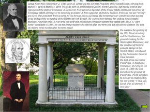 James Knox Polk ( November 2, 1795–June 15, 1849) was the eleventh President