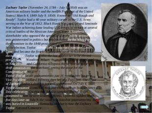 Zachary Taylor (November 24, 1784 – July 9, 1850) was an American military le