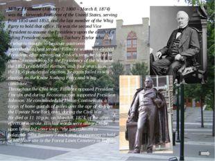 Millard Fillmore (January 7, 1800 – March 8, 1874) was the thirteenth Preside