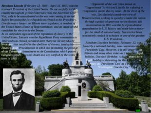 Abraham Lincoln (February 12, 1809 – April 15, 1865) was the sixteenth Presid