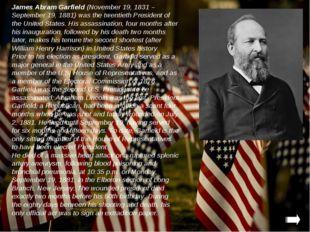 James Abram Garfield (November 19, 1831 – September 19, 1881) was the twentie