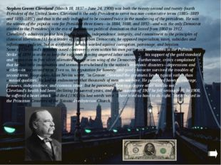 Stephen Grover Cleveland (March 18, 1837 – June 24, 1908) was both the twenty