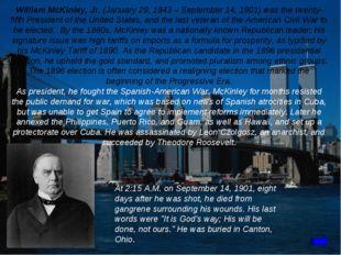 William McKinley, Jr. (January 29, 1843 – September 14, 1901) was the twenty-