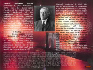 Thomas Woodrow Wilson (December 28, 1856 – February 3, 1924) was the twenty-e