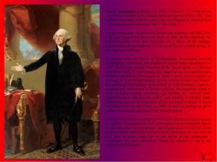 George Washington (February 22, 1732 – December 14, 1799) served as the first