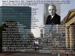 Harry S. Truman (May 8, 1884 – December 26, 1972) was the thirty-third Presid