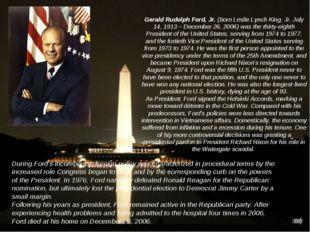 Gerald Rudolph Ford, Jr. (born Leslie Lynch King, Jr. July 14, 1913 – Decembe