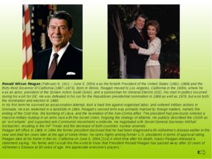 Ronald Wilson Reagan (February 6, 1911 – June 5, 2004) was the fortieth Presi