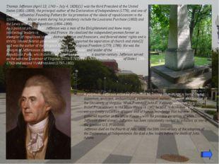 Thomas Jefferson (April 13, 1743 – July 4, 1826)[1] was the third President o