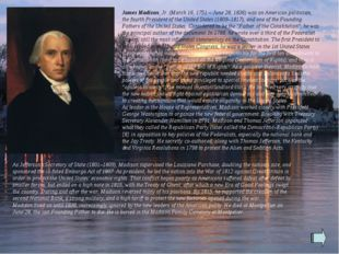 James Madison, Jr. (March 16, 1751 – June 28, 1836) was an American politicia