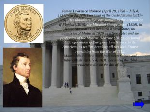 James Lawrence Monroe (April 28, 1758 – July 4, 1831) was the fifth President
