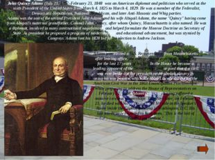 John Quincy Adams (July 11, 1767–February 23, 1848) was an American diplomat