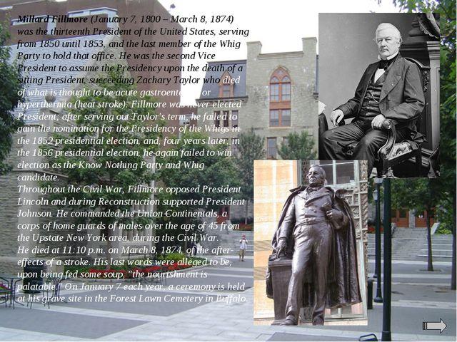 Millard Fillmore (January 7, 1800 – March 8, 1874) was the thirteenth Preside...