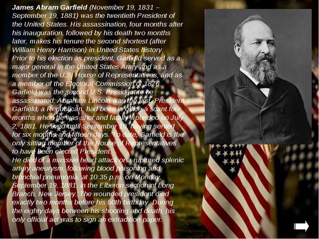 James Abram Garfield (November 19, 1831 – September 19, 1881) was the twentie...